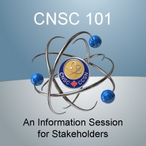 CNSC 101 - An Information Session for Stakeholders