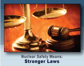 Nuclear Safety Means: Stronger Laws