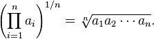 \left(\prod_{i=1}^n a_i \right)^{1/n} = \sqrt[n]{a_1 a_2 \cdots a_n}.