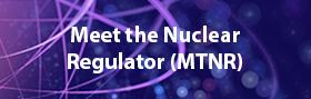 Meet the Nuclear Regulator (MTNR)
